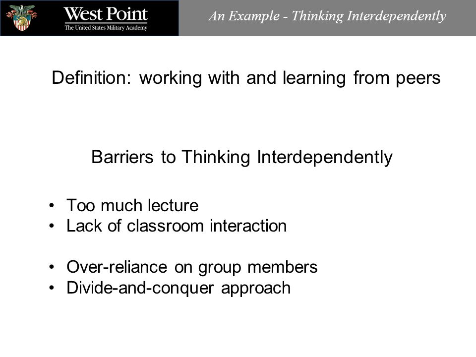 An Example - Thinking Interdependently Too much lecture Lack of classroom interaction Over-reliance on group members Divide-and-conquer approach Barri