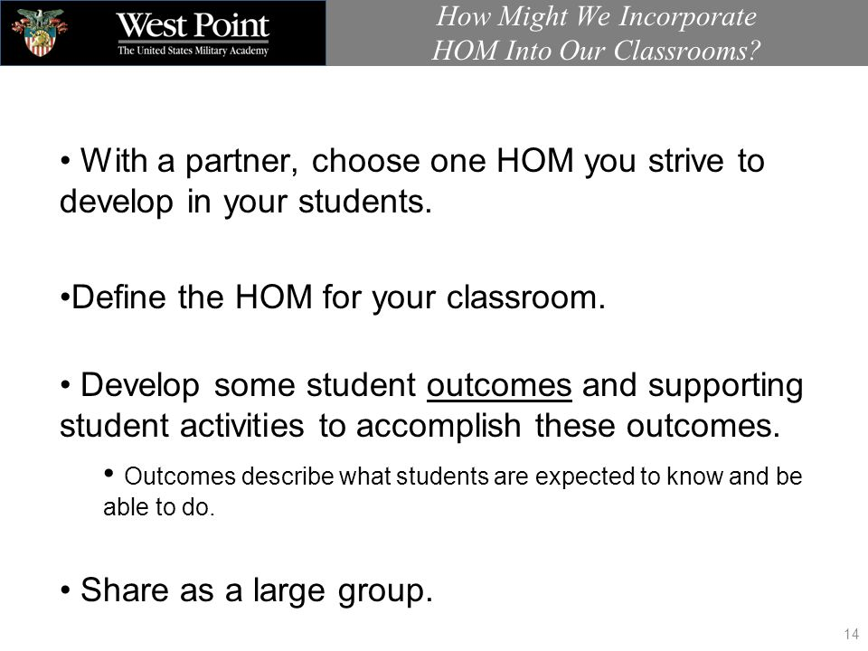 With a partner, choose one HOM you strive to develop in your students. Define the HOM for your classroom. Develop some student outcomes and supporting