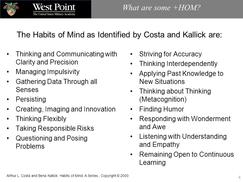 The Habits of Mind as Identified by Costa and Kallick are: What are some +HOM.