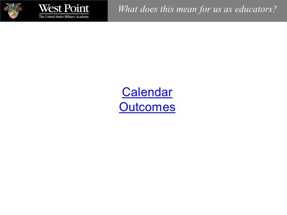 Calendar Outcomes What does this mean for us as educators