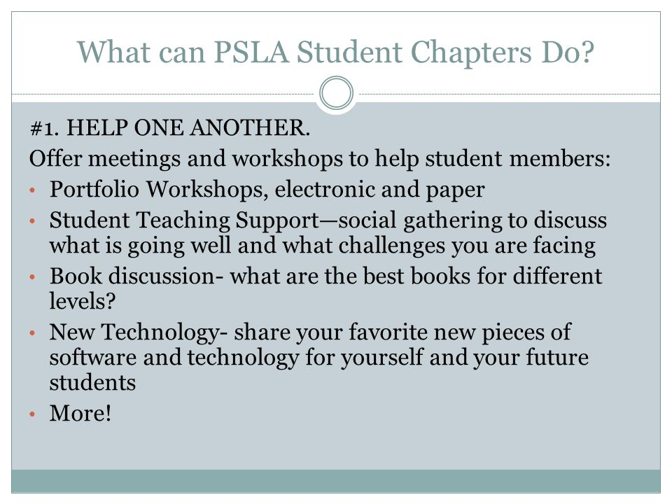 What can PSLA Student Chapters Do. #1. HELP ONE ANOTHER.