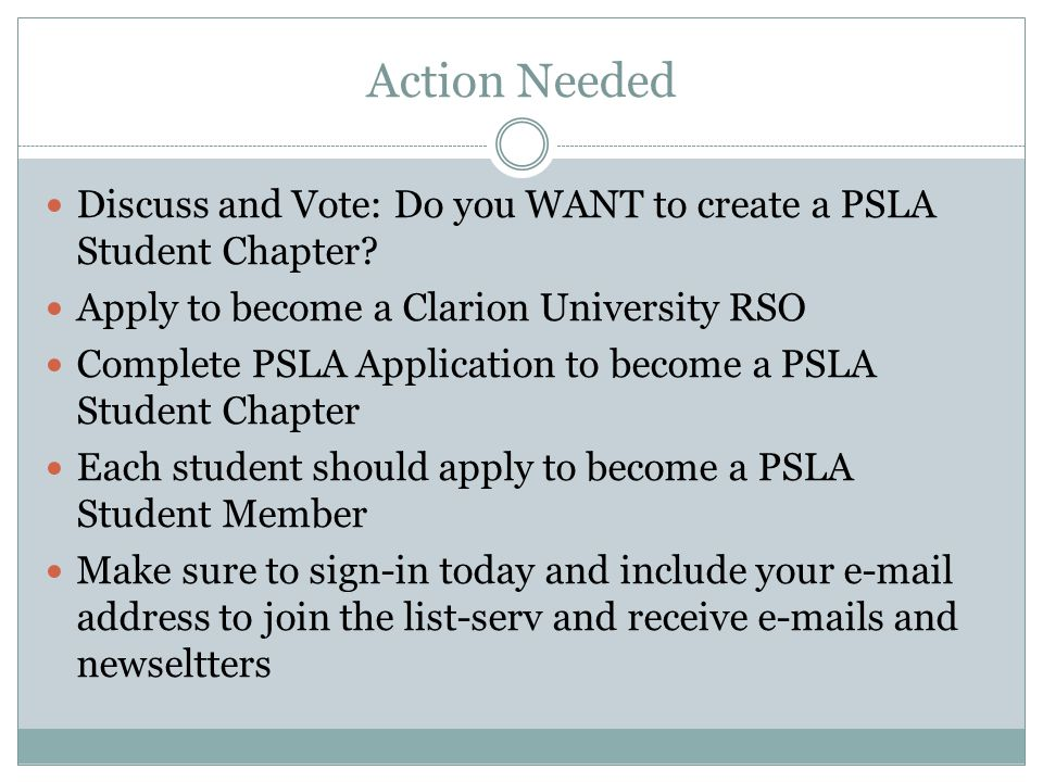 Action Needed Discuss and Vote: Do you WANT to create a PSLA Student Chapter.