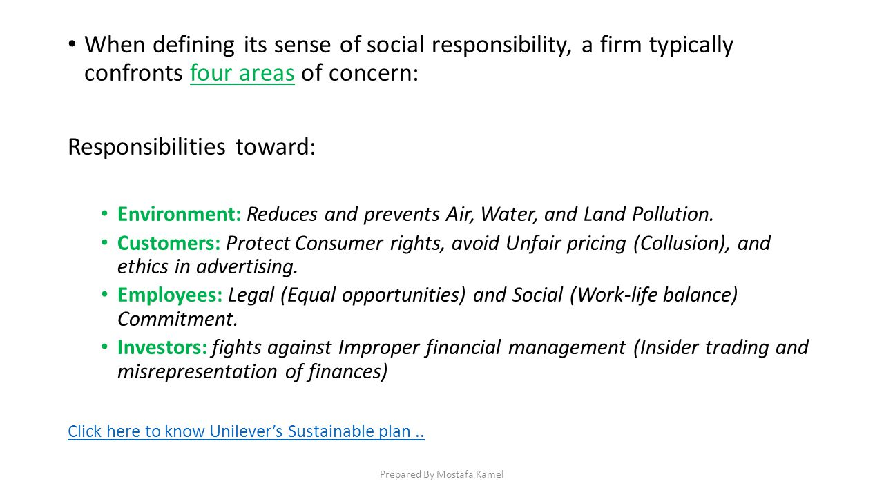 When defining its sense of social responsibility, a firm typically confronts four areas of concern: Responsibilities toward: Environment: Reduces and