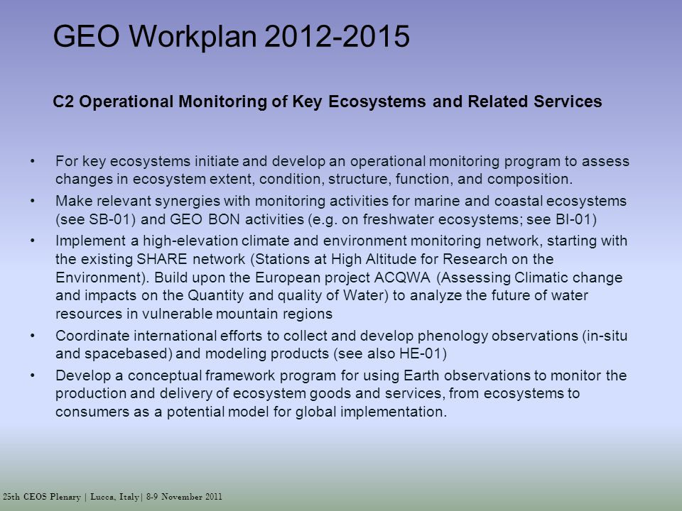 25th CEOS Plenary | Lucca, Italy| 8-9 November 2011 For key ecosystems initiate and develop an operational monitoring program to assess changes in ecosystem extent, condition, structure, function, and composition.
