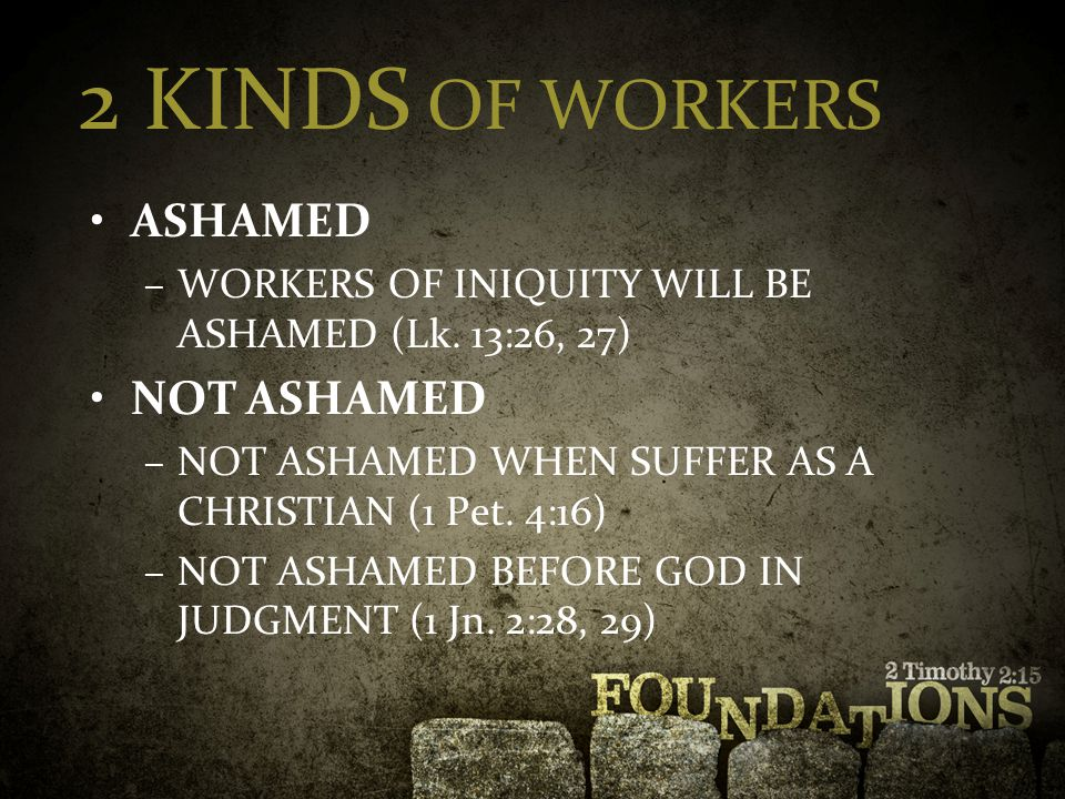 2 KINDS OF WORKERS ASHAMED –WORKERS OF INIQUITY WILL BE ASHAMED (Lk.