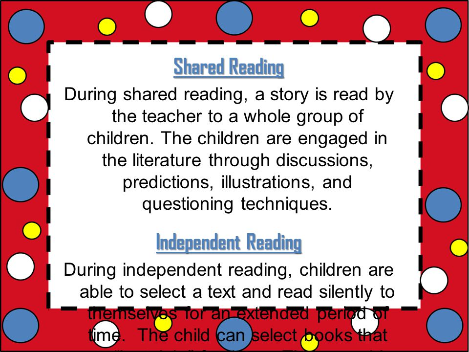 Shared Reading During shared reading, a story is read by the teacher to a whole group of children.
