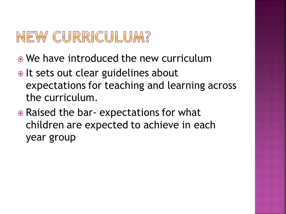  We have introduced the new curriculum  It sets out clear guidelines about expectations for teaching and learning across the curriculum.  Raised th