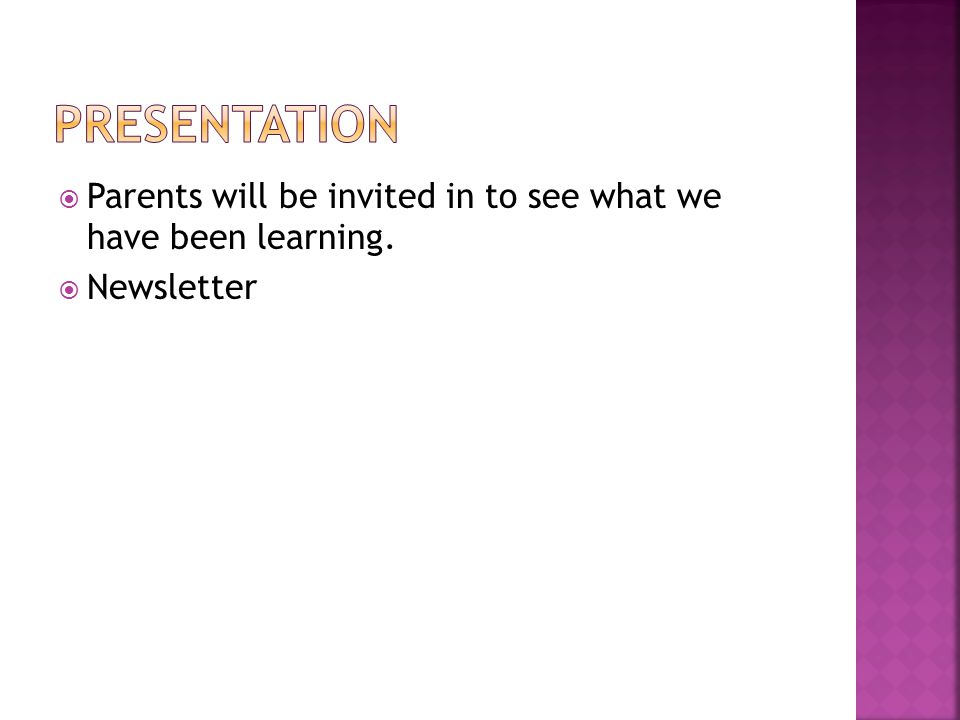 Parents will be invited in to see what we have been learning.  Newsletter