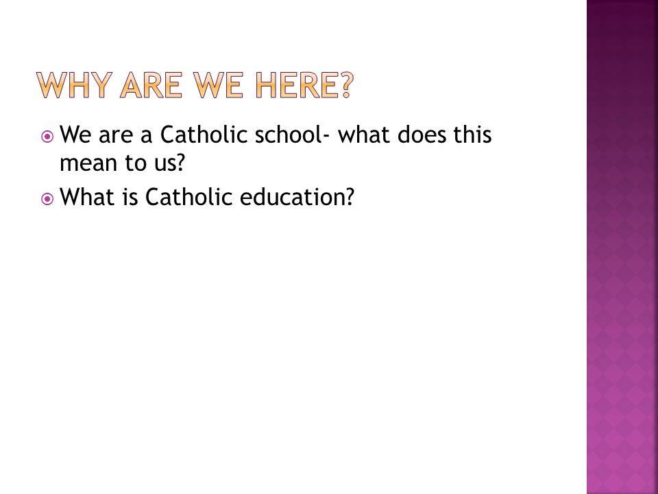  We are a Catholic school- what does this mean to us  What is Catholic education