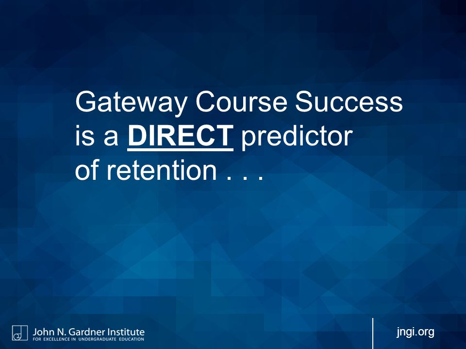 Gateway Course Success is a DIRECT predictor of retention... jngi.org