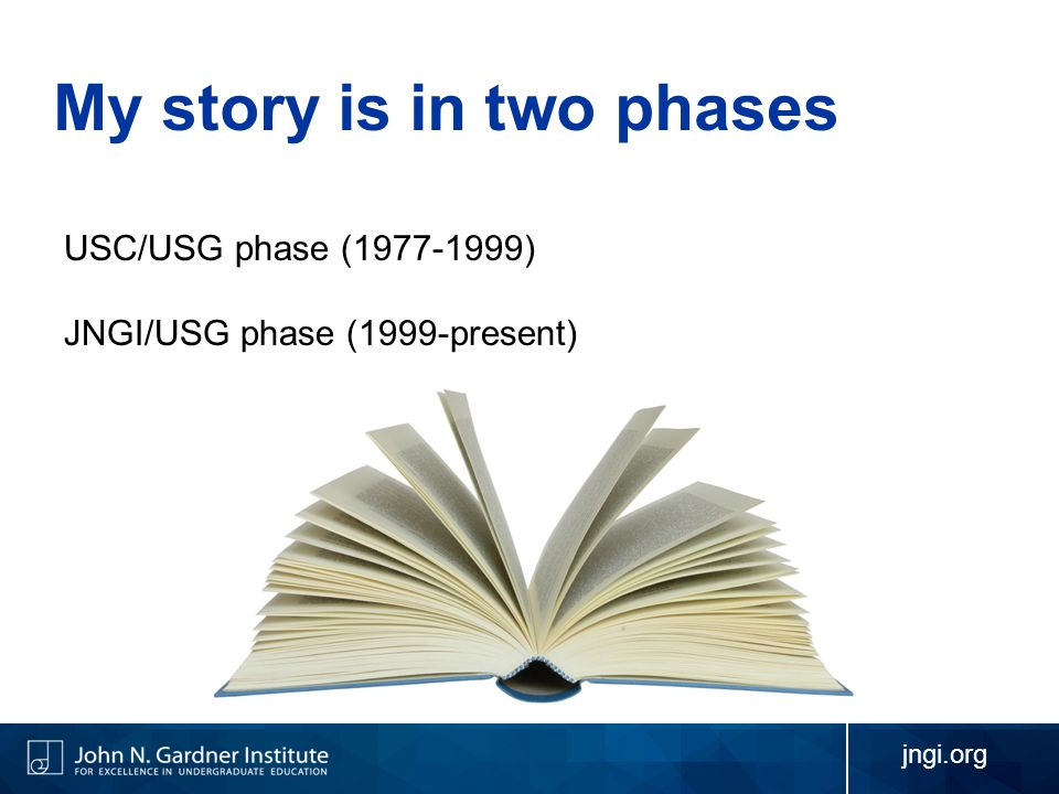 jngi.org My story is in two phases USC/USG phase (1977-1999) JNGI/USG phase (1999-present)