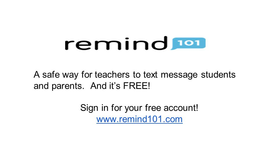 A safe way for teachers to text message students and parents. And it's FREE! Sign in for your free account! www.remind101.com