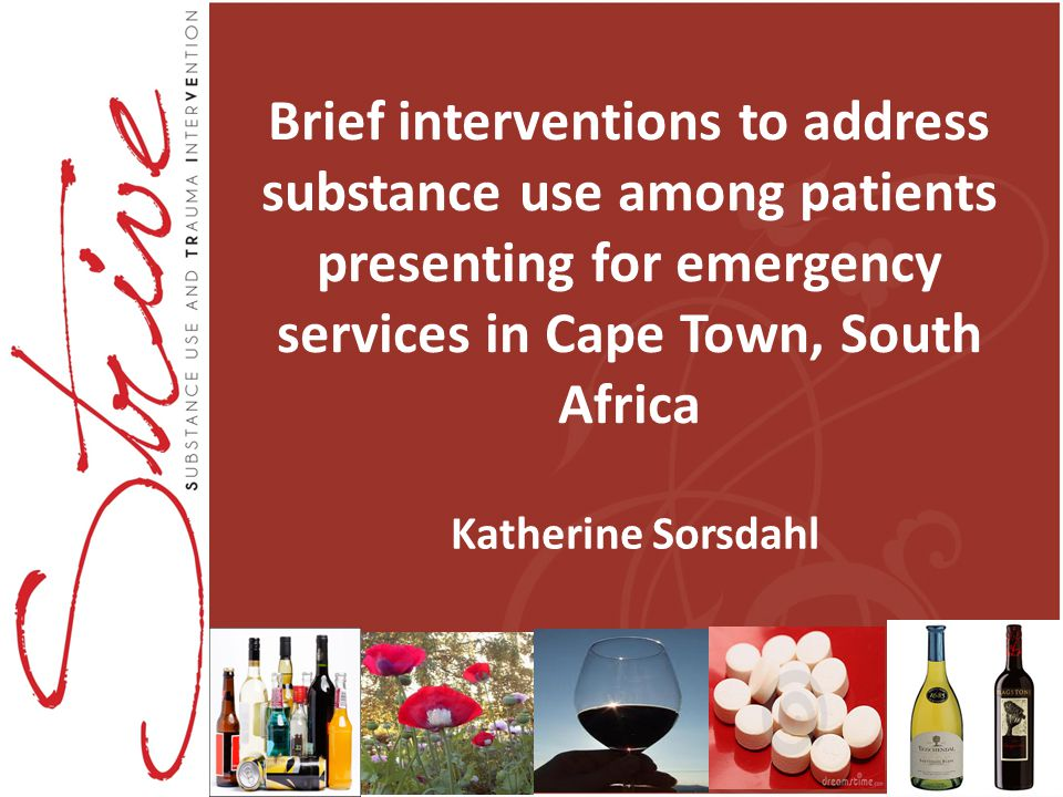 Brief interventions to address substance use among patients presenting for emergency services in Cape Town, South Africa Katherine Sorsdahl