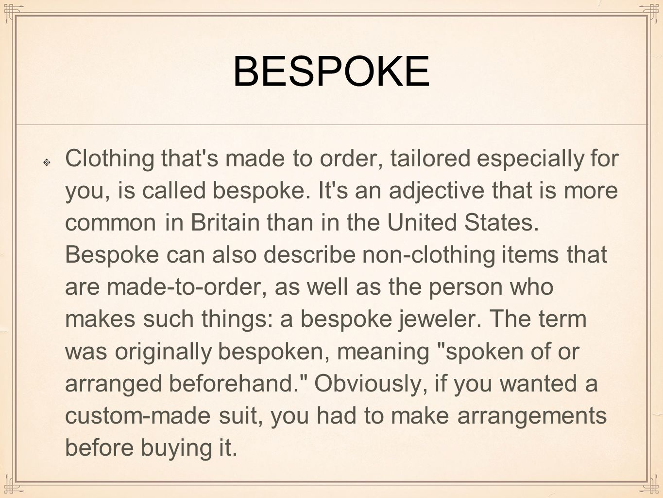 BESPOKE Clothing that s made to order, tailored especially for you, is called bespoke.