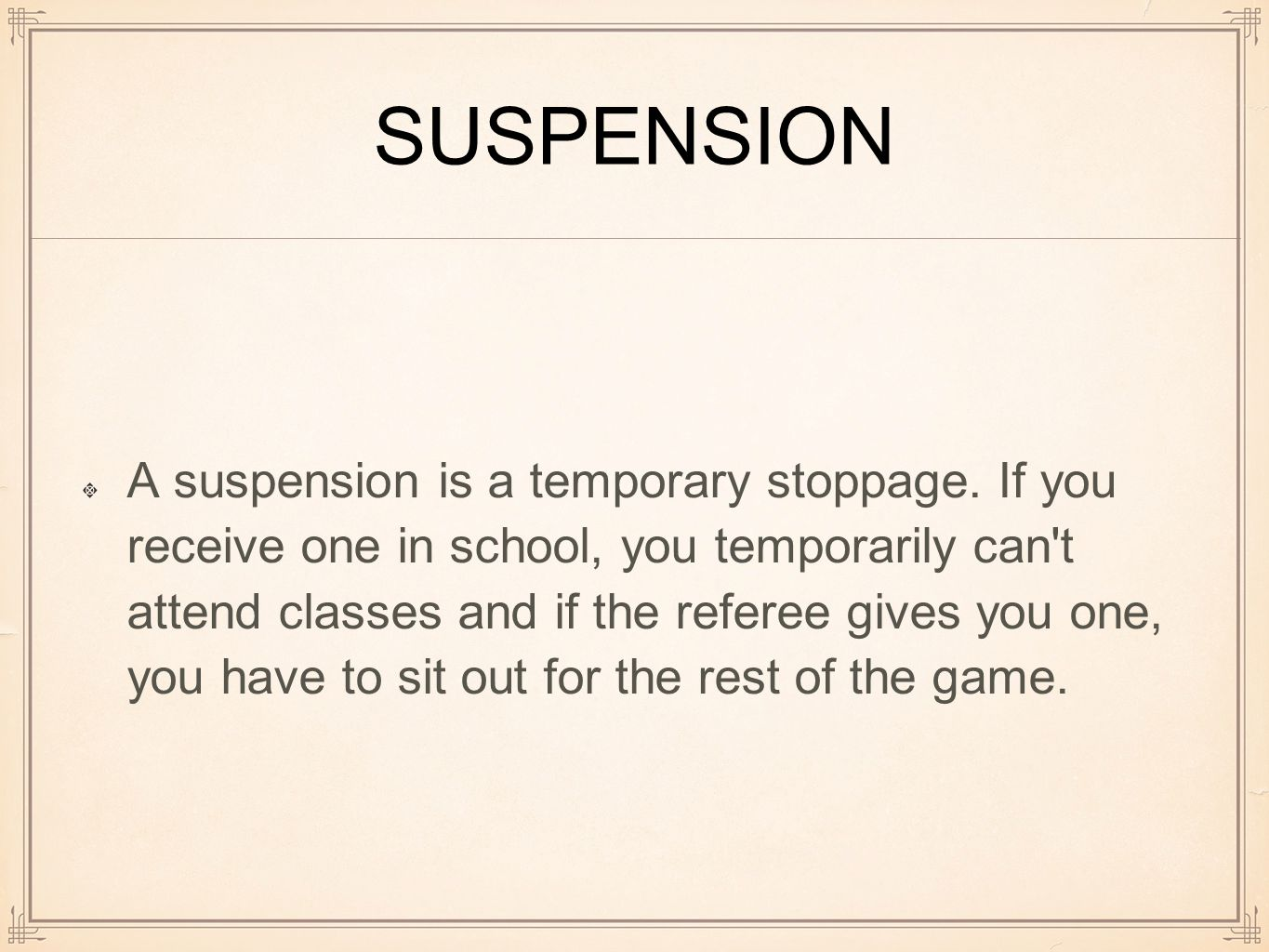 SUSPENSION A suspension is a temporary stoppage.