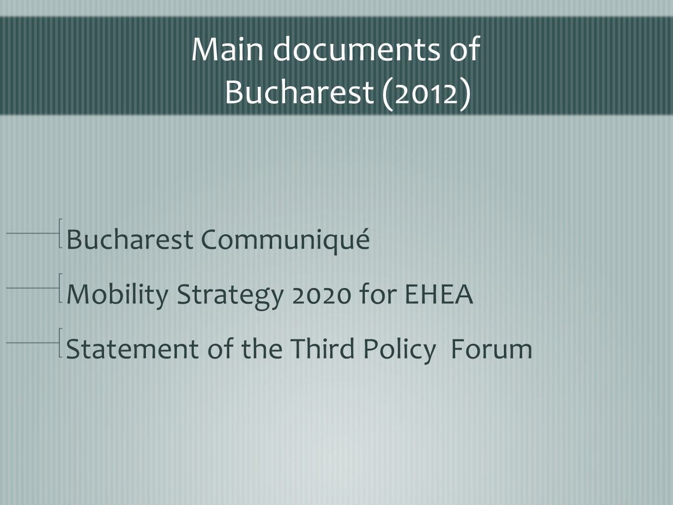 Main documents of Bucharest (2012) Bucharest Communiqué Mobility Strategy 2020 for EHEA Statement of the Third Policy Forum