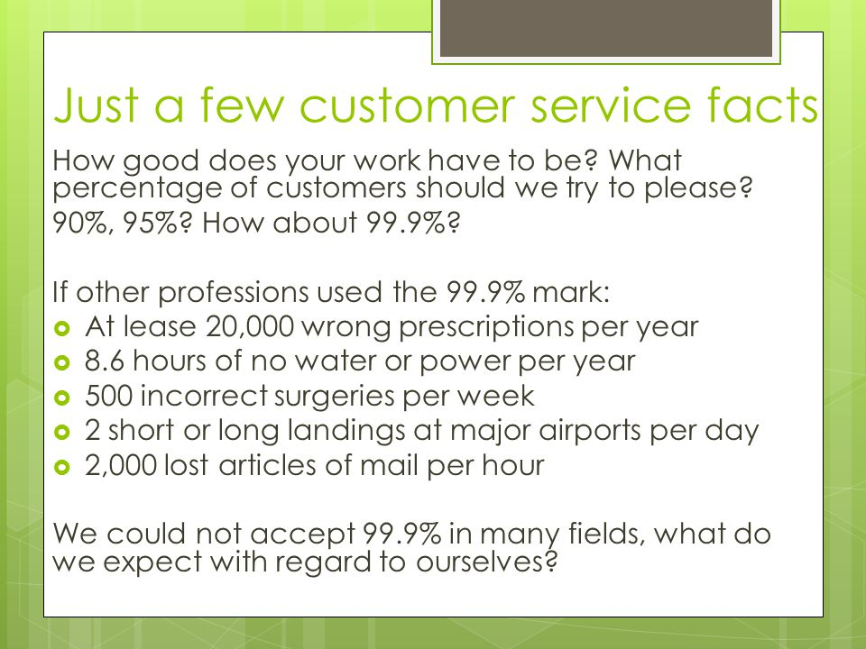 Just a few customer service facts How good does your work have to be.