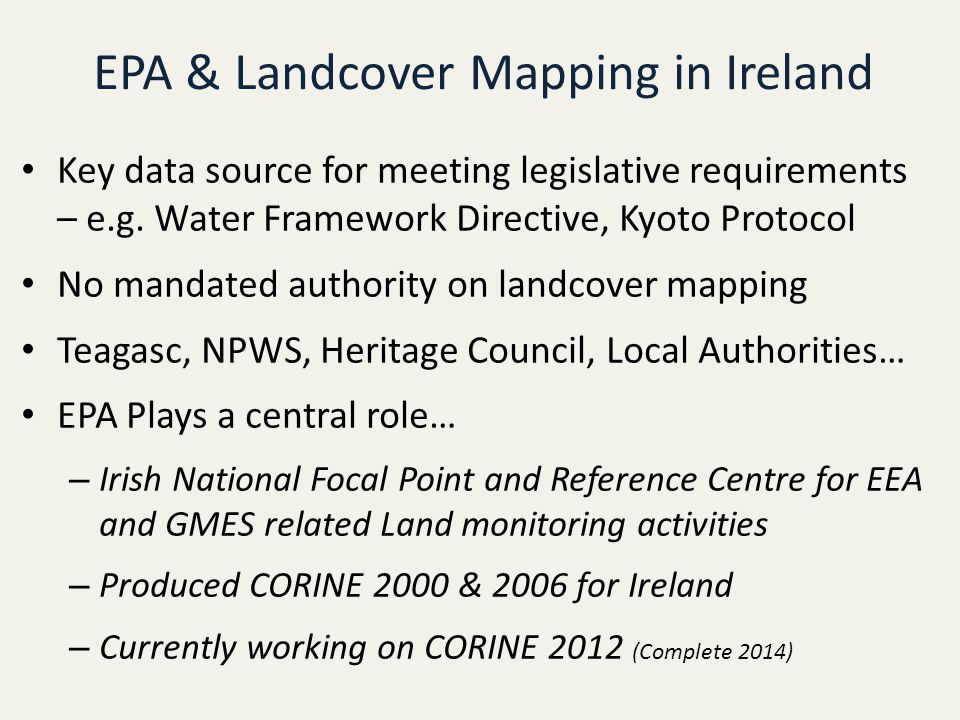 EPA & Landcover Mapping in Ireland Key data source for meeting legislative requirements – e.g.