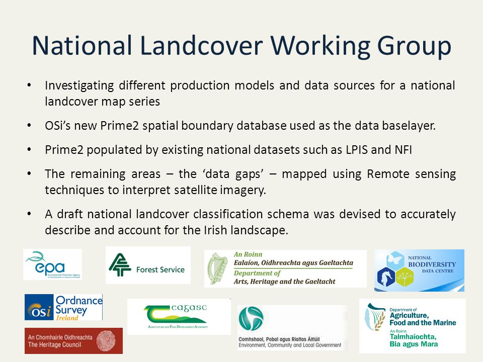 National Landcover Working Group Investigating different production models and data sources for a national landcover map series OSi's new Prime2 spatial boundary database used as the data baselayer.