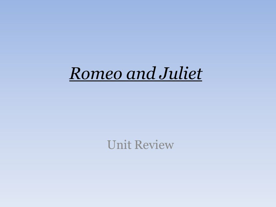 Romeo and Juliet Unit Review