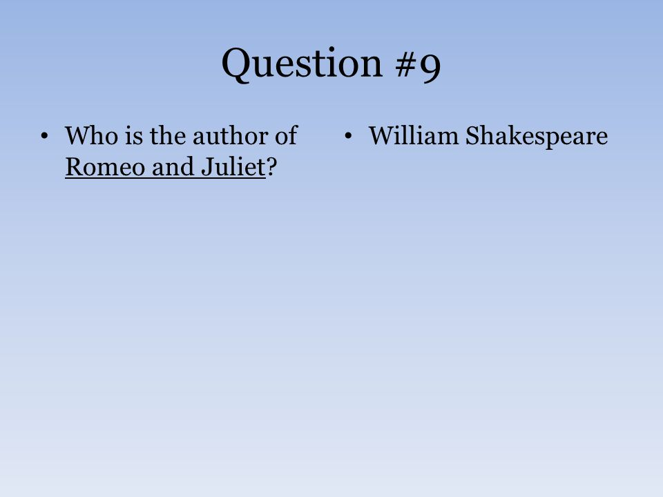 Question #9 Who is the author of Romeo and Juliet William Shakespeare