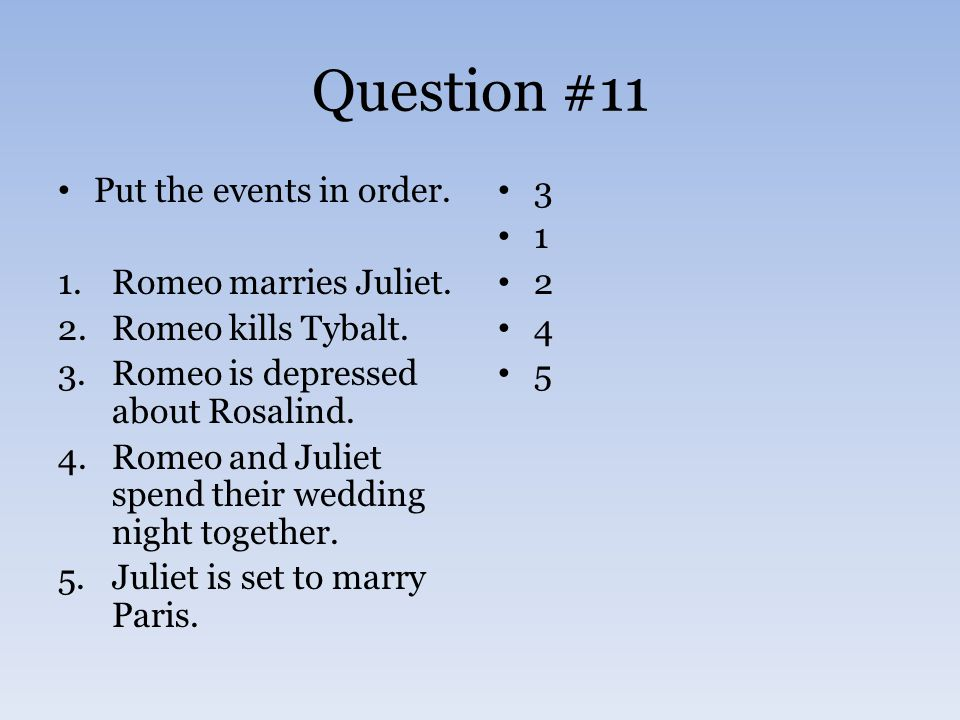 Question #11 Put the events in order. 1.Romeo marries Juliet.
