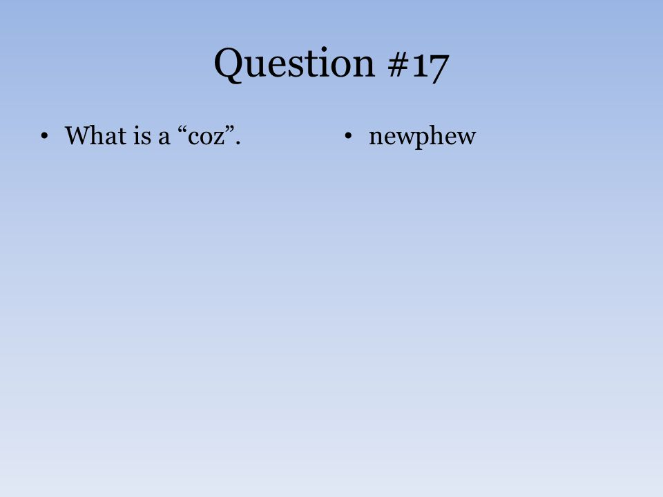 """Question #17 What is a """"coz"""". newphew"""