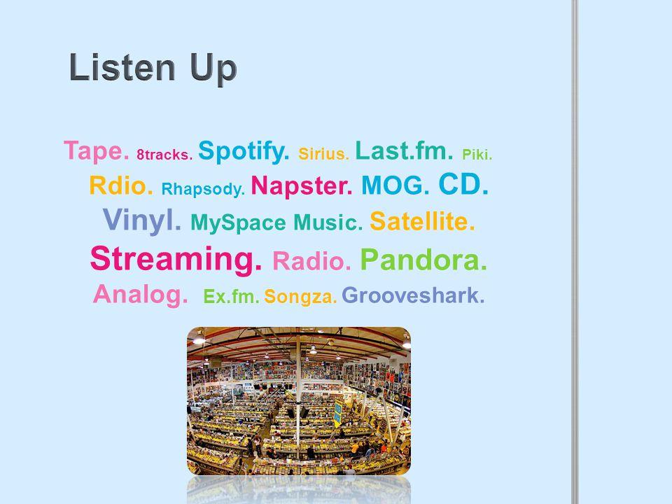 Tape. 8tracks. Spotify. Sirius. Last.fm. Piki.