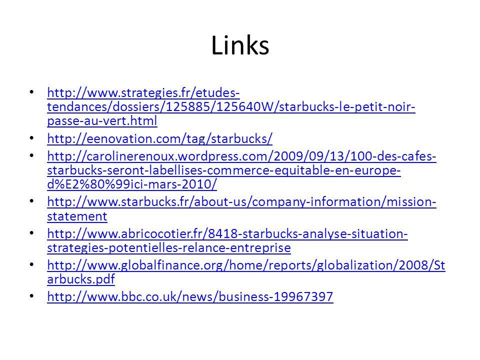 Links http://www.strategies.fr/etudes- tendances/dossiers/125885/125640W/starbucks-le-petit-noir- passe-au-vert.html http://www.strategies.fr/etudes-