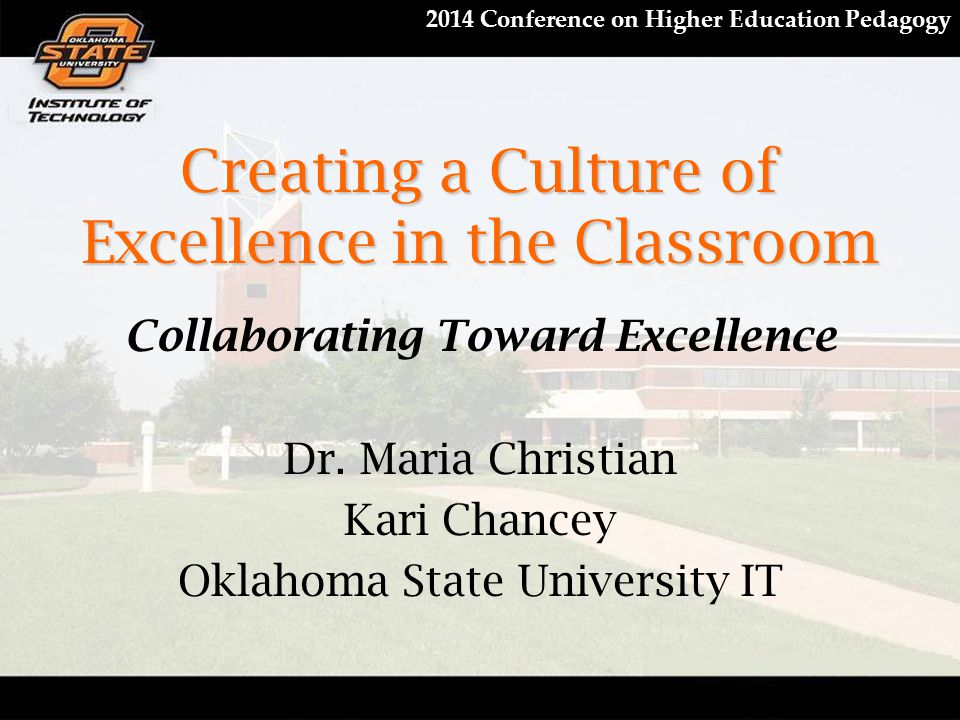 2014 Conference on Higher Education Pedagogy Creating a Culture of Excellence in the Classroom Collaborating Toward Excellence Dr. Maria Christian Kar
