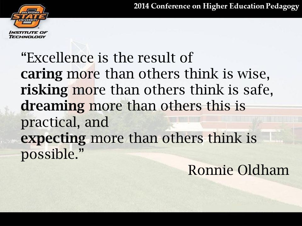 "2014 Conference on Higher Education Pedagogy ""Excellence is the result of caring more than others think is wise, risking more than others think is saf"