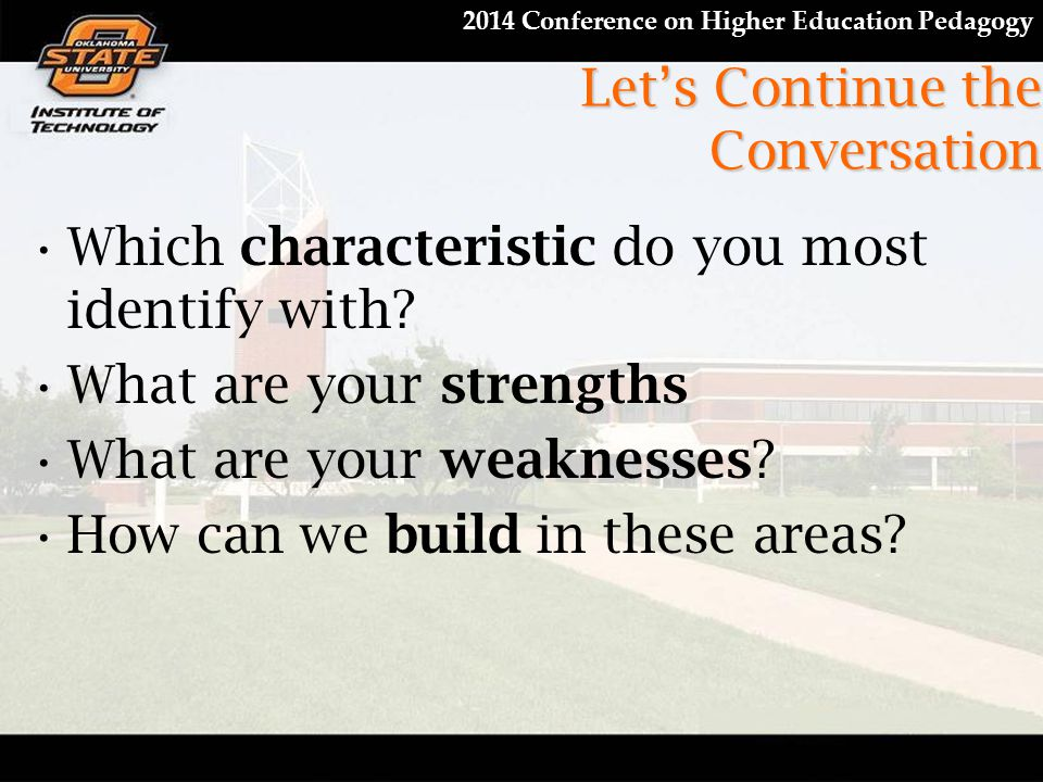 2014 Conference on Higher Education Pedagogy Let's Continue the Conversation Which characteristic do you most identify with? What are your strengths W