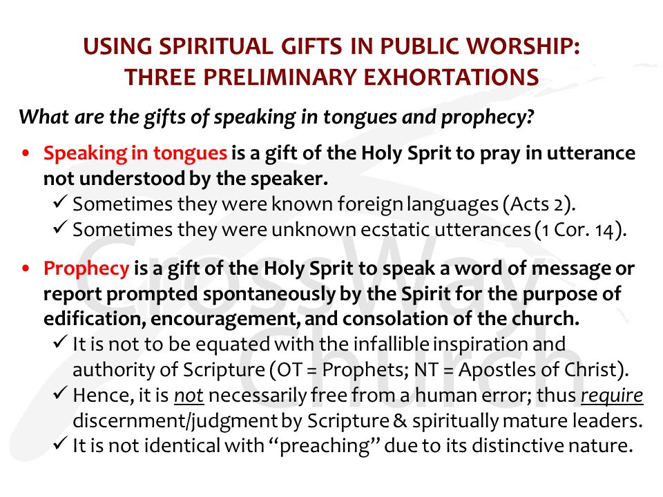USING SPIRITUAL GIFTS IN PUBLIC WORSHIP: THREE PRELIMINARY EXHORTATIONS What are the gifts of speaking in tongues and prophecy.