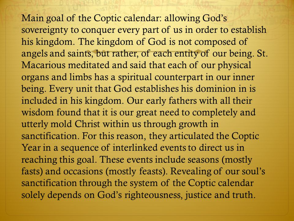 Main goal of the Coptic calendar: allowing God's sovereignty to conquer every part of us in order to establish his kingdom. The kingdom of God is not