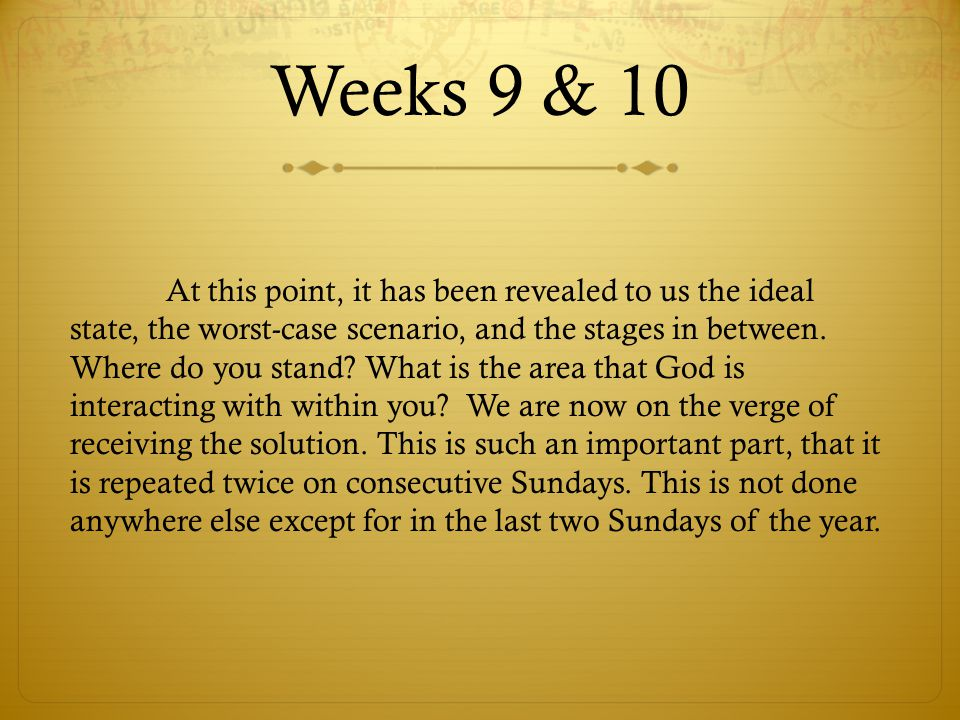 Weeks 9 & 10 At this point, it has been revealed to us the ideal state, the worst-case scenario, and the stages in between. Where do you stand? What i