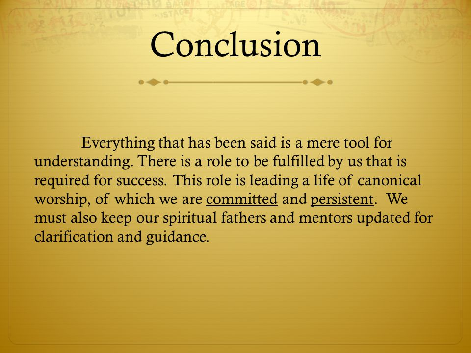 Conclusion Everything that has been said is a mere tool for understanding. There is a role to be fulfilled by us that is required for success. This ro
