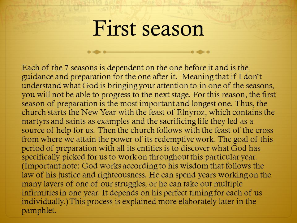 First season Each of the 7 seasons is dependent on the one before it and is the guidance and preparation for the one after it.