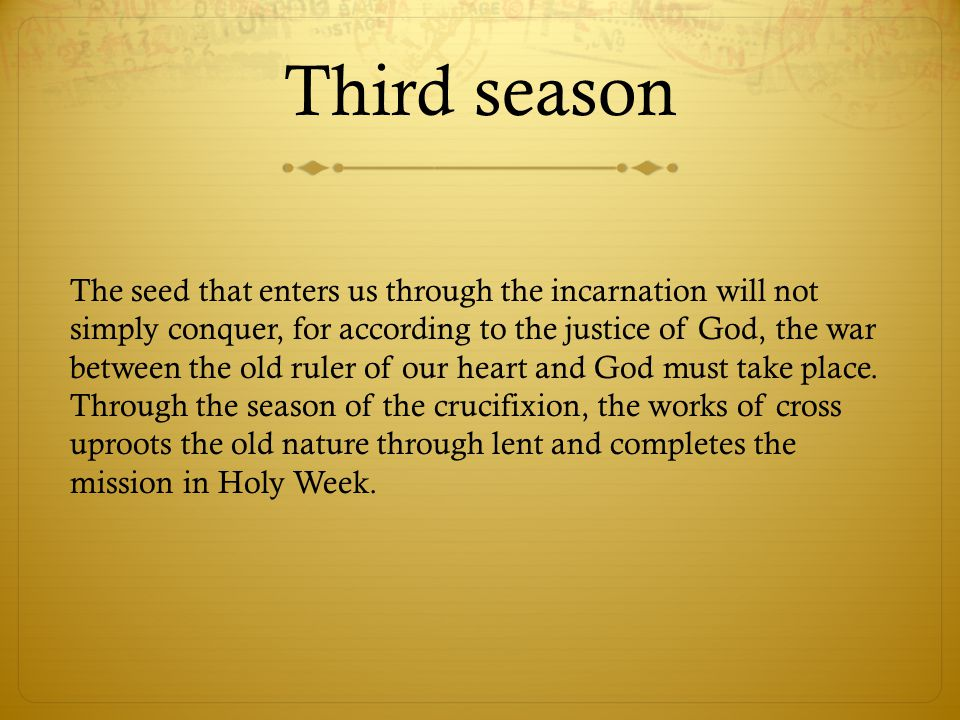 Third season The seed that enters us through the incarnation will not simply conquer, for according to the justice of God, the war between the old ruler of our heart and God must take place.