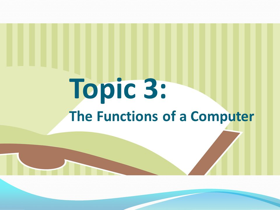 Topic 3: The Functions of a Computer