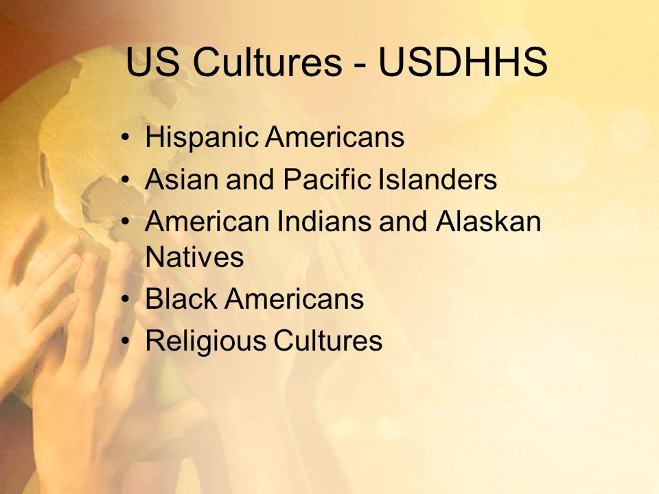 US Cultures - USDHHS Hispanic Americans Asian and Pacific Islanders American Indians and Alaskan Natives Black Americans Religious Cultures