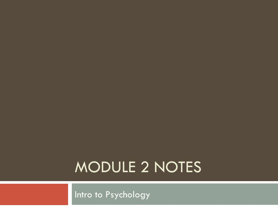 MODULE 2 NOTES Intro to Psychology