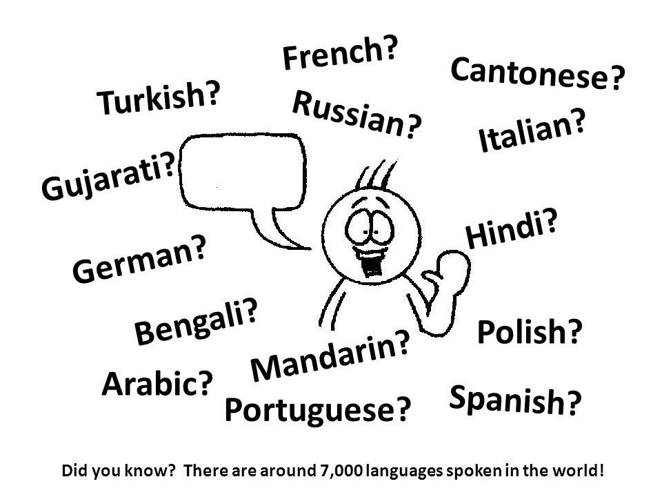 French. Turkish. German. Italian. Russian. Bengali.
