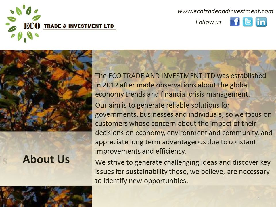www.ecotradeandinvestment.com The ECO TRADE AND INVESTMENT LTD was established in 2012 after made observations about the global economy trends and financial crisis management.