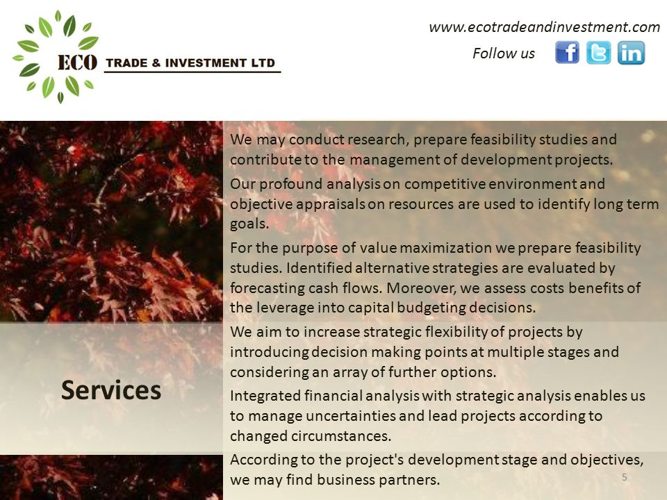 www.ecotradeandinvestment.com We may conduct research, prepare feasibility studies and contribute to the management of development projects.