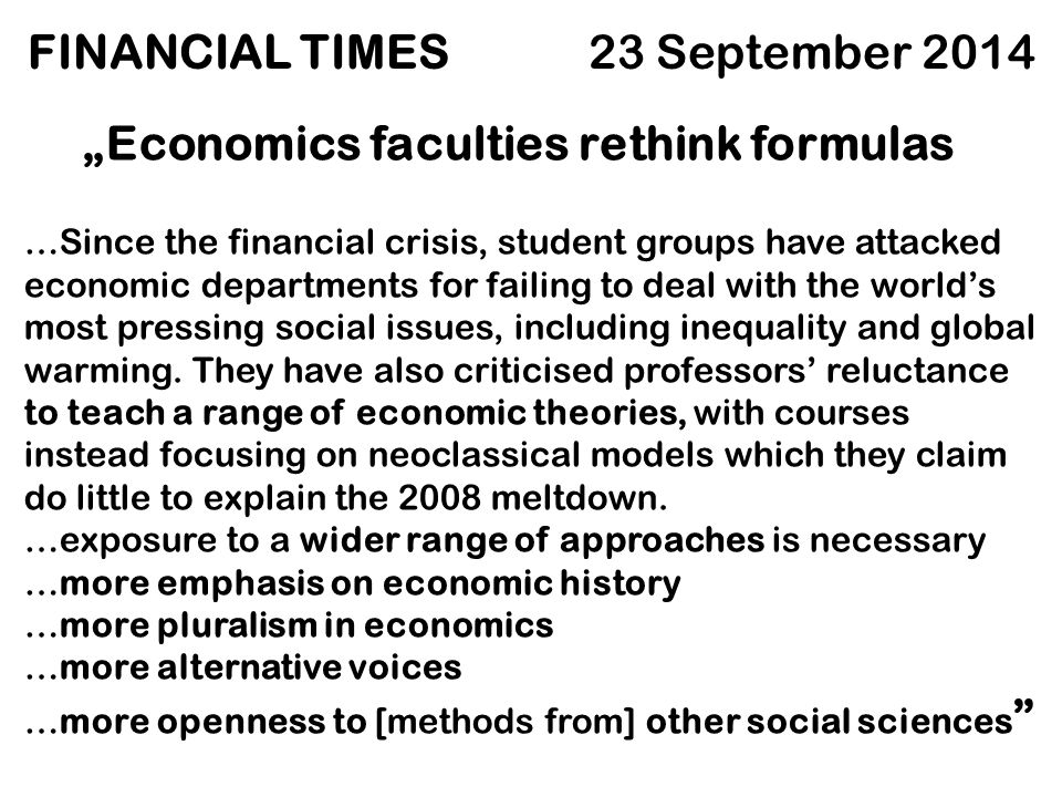 "FINANCIAL TIMES 23 September 2014 ""Economics faculties rethink formulas …Since the financial crisis, student groups have attacked economic departments"