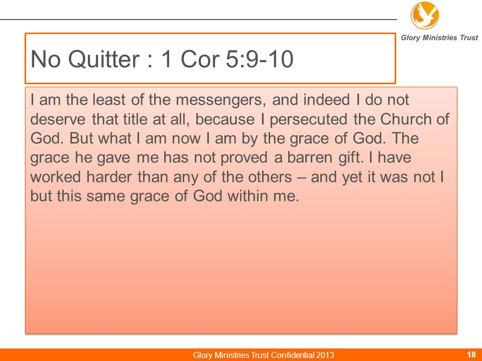 No Quitter : 1 Cor 5:9-10 Glory Ministries Trust Confidential 201318