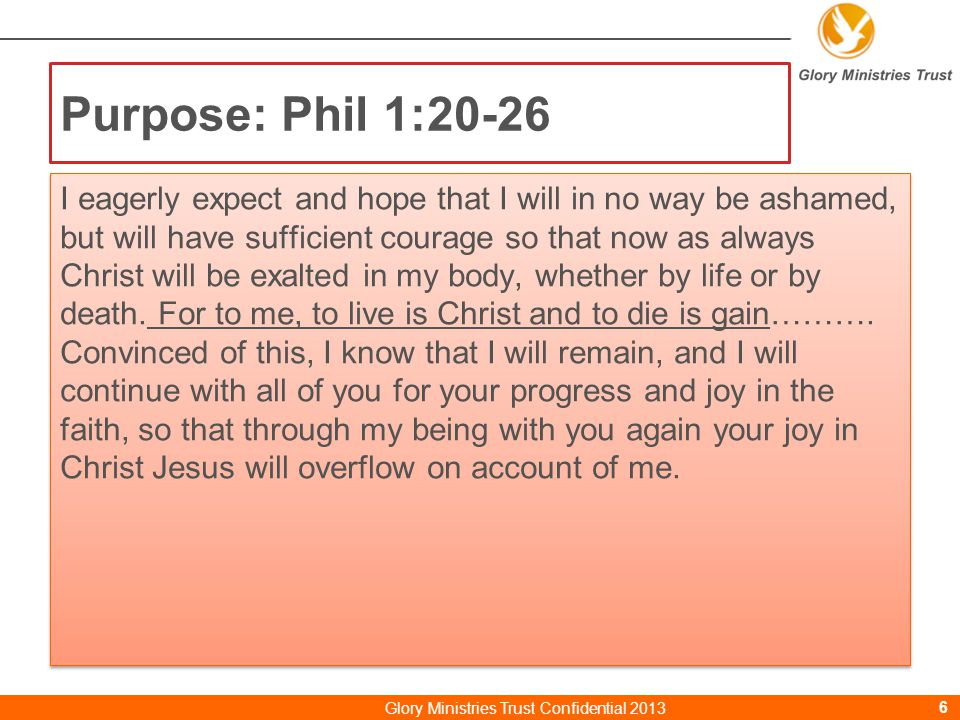 Purpose: Phil 1:20-26 Glory Ministries Trust Confidential 20136