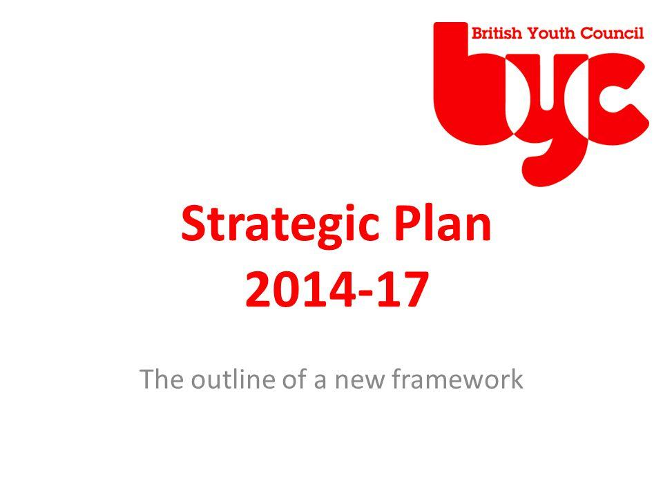 Strategic Plan 2014-17 The outline of a new framework