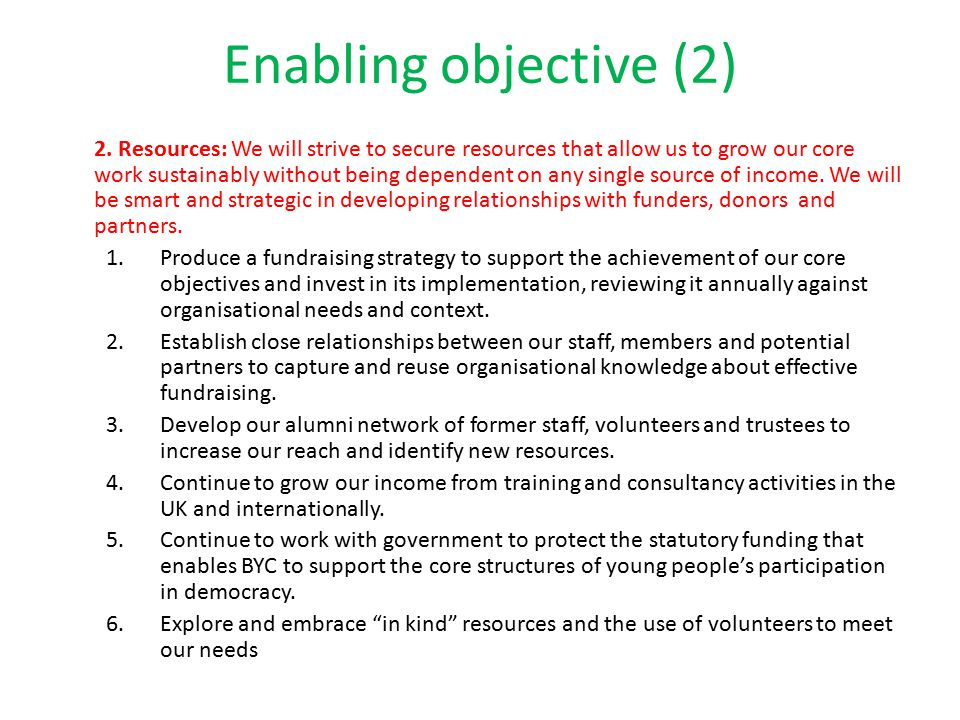 Enabling objective (2) 2. Resources: We will strive to secure resources that allow us to grow our core work sustainably without being dependent on any