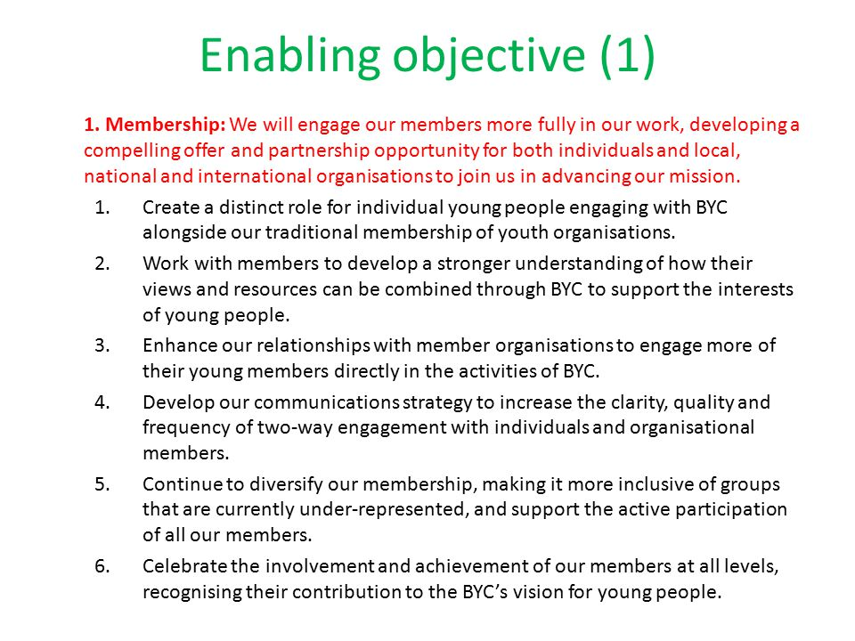 Enabling objective (1) 1. Membership: We will engage our members more fully in our work, developing a compelling offer and partnership opportunity for